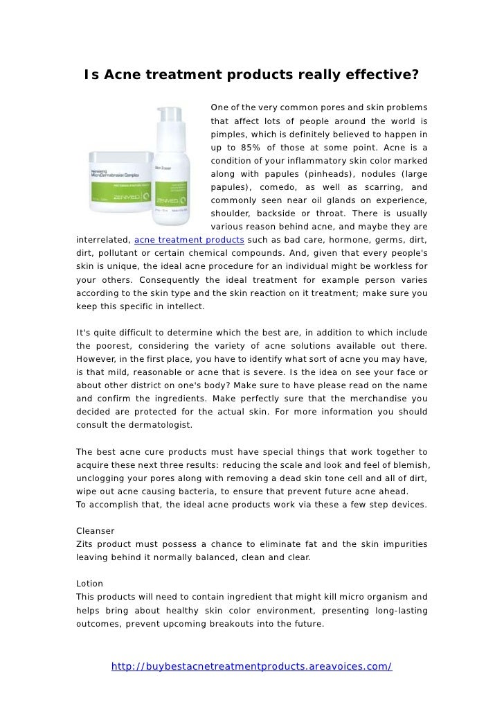 Is Acne treatment products really effective?                                 One of the very common pores and skin problem...