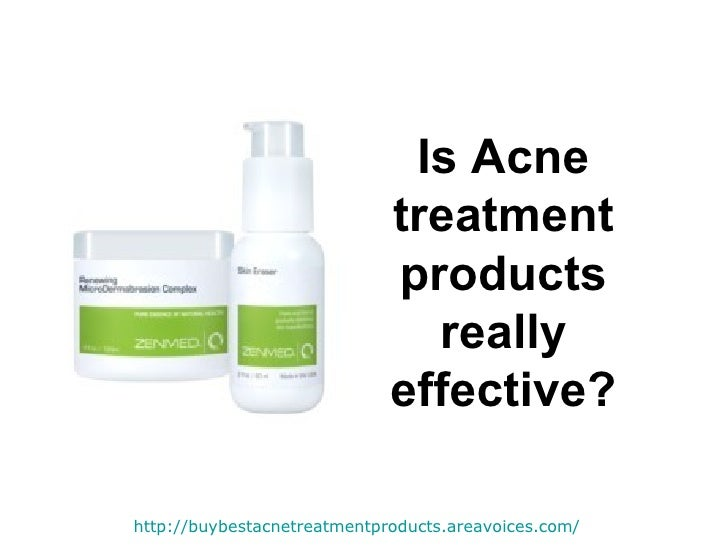 Is Acne treatment products really effective? http:// buybestacnetreatmentproducts.areavoices.com /