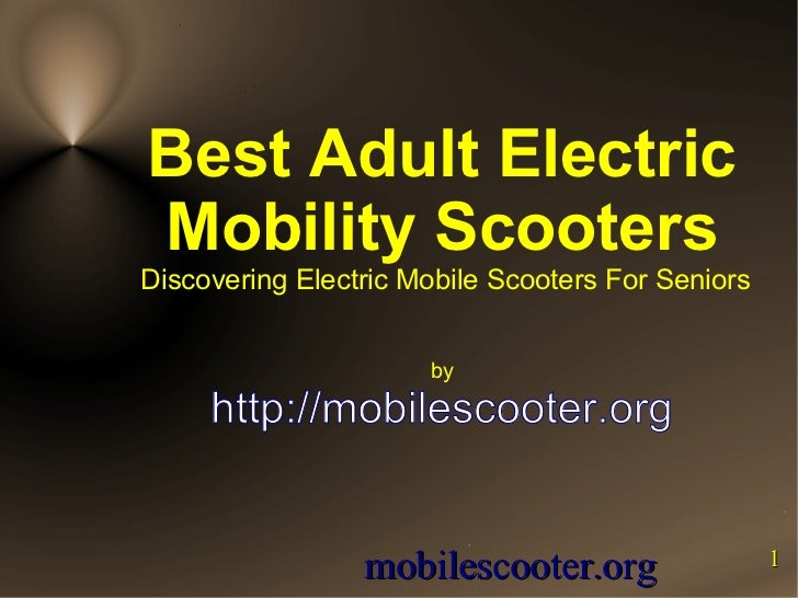 Best Adult ElectricMobility ScootersDiscovering Electric Mobile Scooters For Seniors                      by     http://mo...