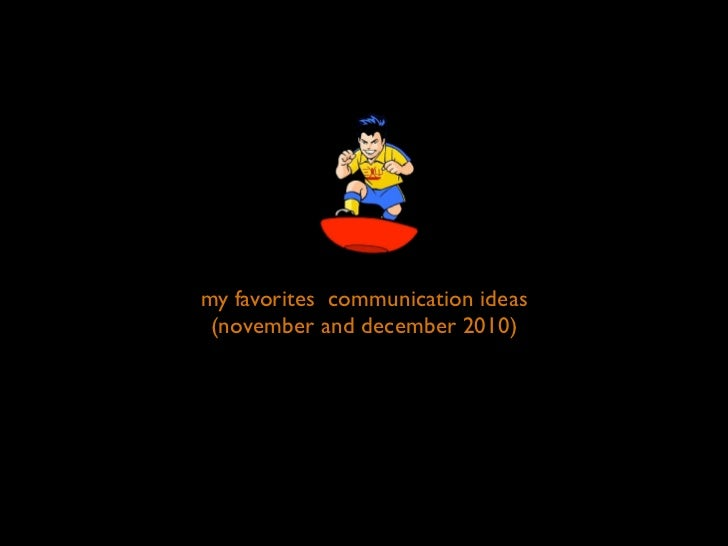 my favorites communication ideas  (november and december 2010)
