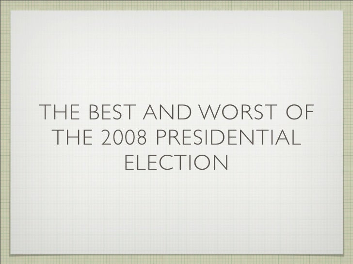 THE BEST AND WORST OF  THE 2008 PRESIDENTIAL        ELECTION