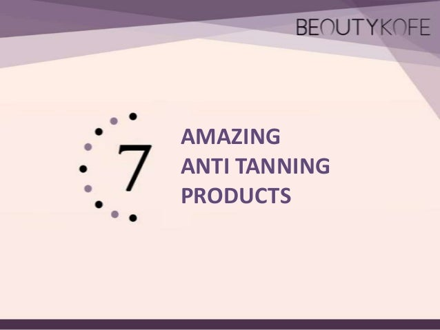 Best Anti Tanning Products