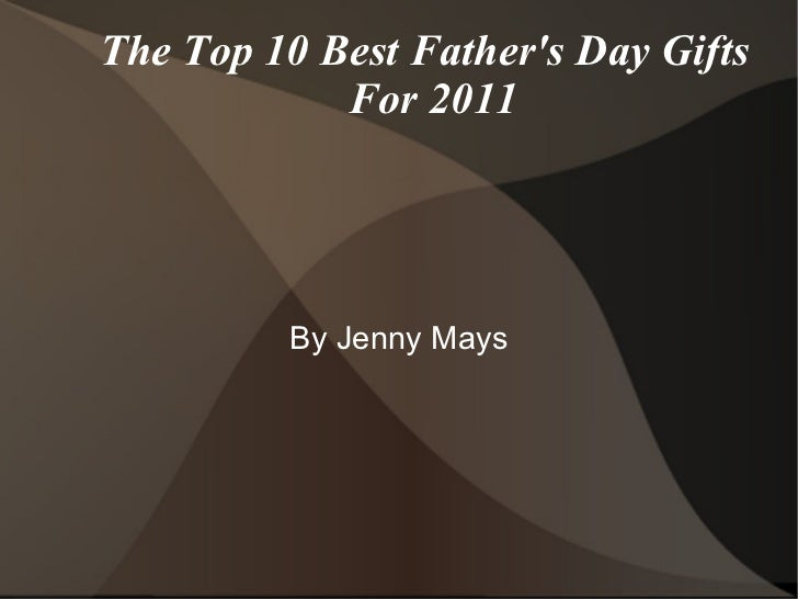 The Top 10 Best Father's Day Gifts For 2011