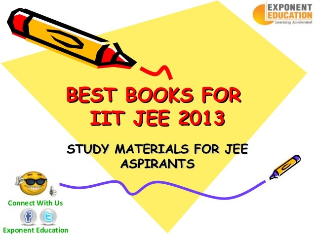 BEST BOOKS FOR                     IIT JEE 2013                   STUDY MATERIALS FOR JEE                          ASPIRAN...
