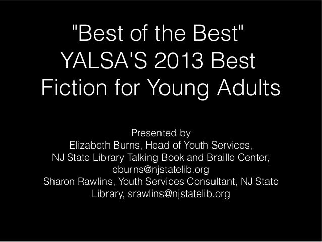 """Best of the Best""  YALSAS 2013 BestFiction for Young Adults                    Presented by     Elizabeth Burns, Head of ..."