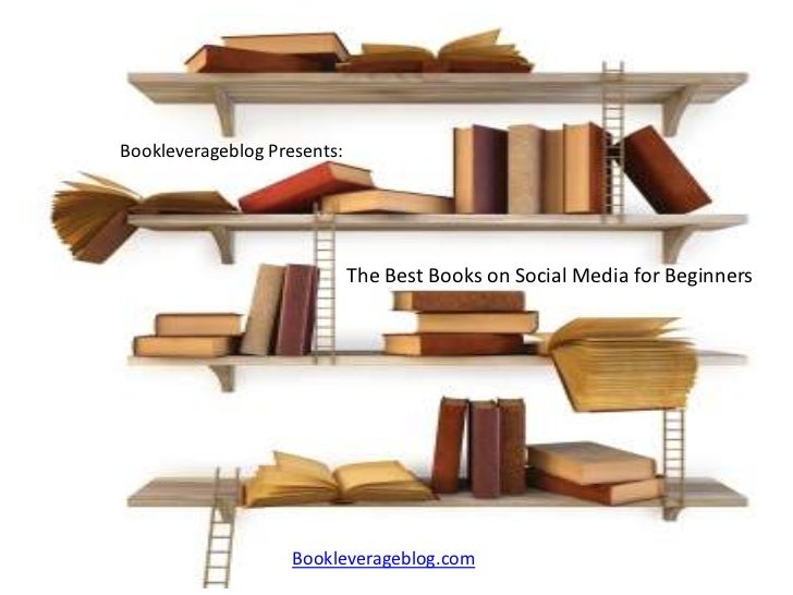 Bookleverageblog Presents:                             The Best Books on Social Media for Beginners                    Boo...