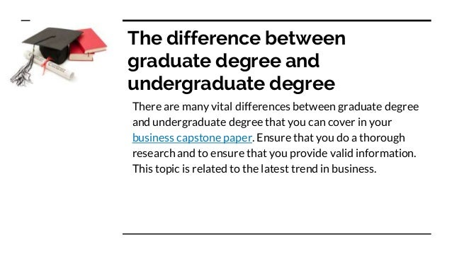 What is the difference between undergraduate degree and graduate degree?