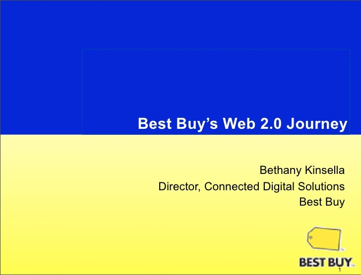 Best Buy's Web 2.0 Journey                       Bethany Kinsella   Director, Connected Digital Solutions                 ...