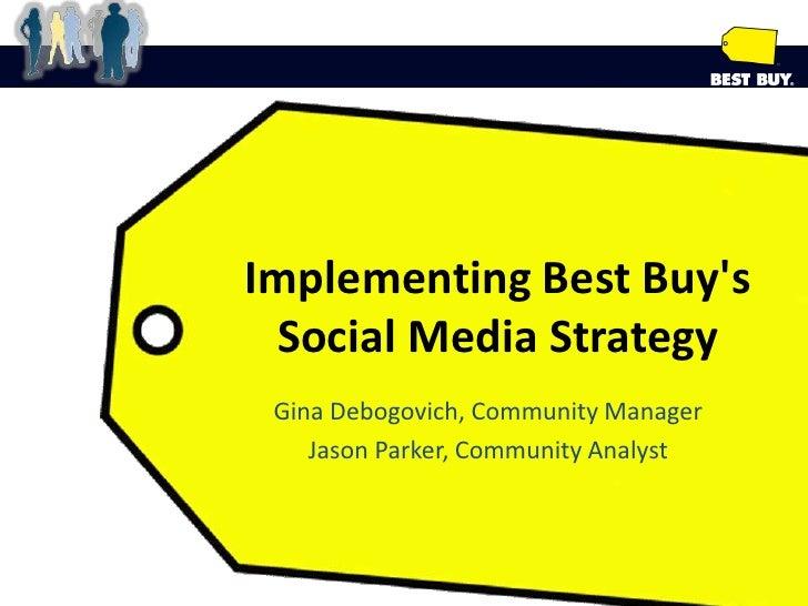 Implementing Best Buy's Social Media Strategy<br />Gina Debogovich, Community Manager<br />Jason Parker, Community An...