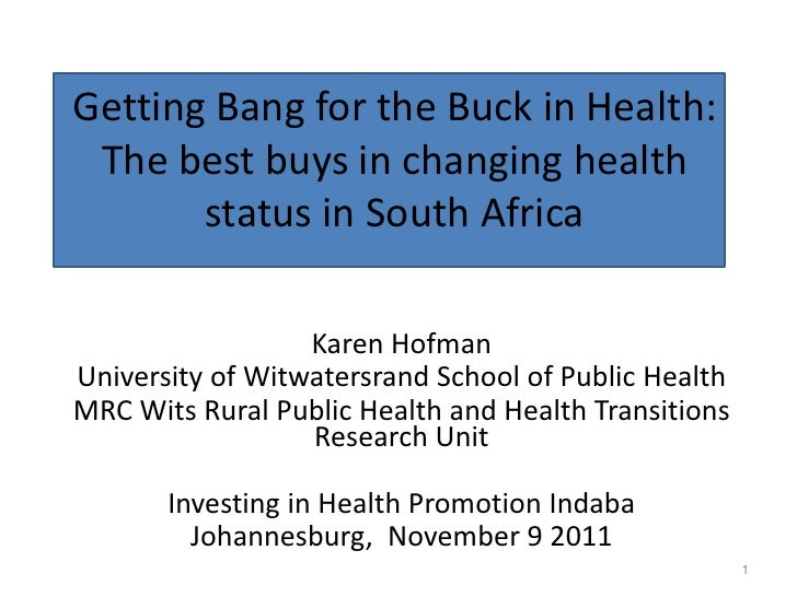 Getting Bang for the Buck in Health: The best buys in changing health       status in South Africa                  Karen ...