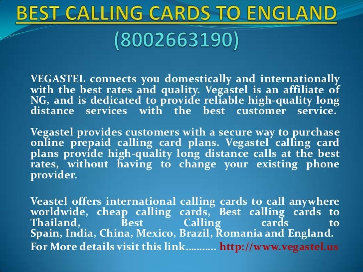 BEST CALLING CARDS TO ENGLAND(8002663190)<br />VEGASTEL connects you domestically and internationally with the best rates ...