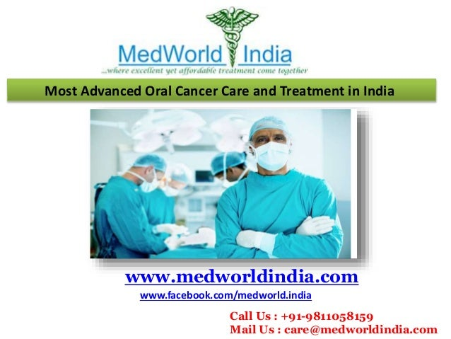 Most Advanced Oral Cancer Care and Treatment in India www.medworldindia.com www.facebook.com/medworld.india Call Us : +91-...
