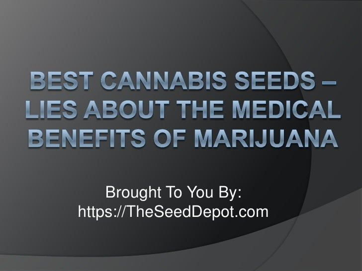 Best Cannabis Seeds – Lies about the Medical Benefits of Marijuana<br />Brought To You By:<br />https://TheSeedDepot.com<b...