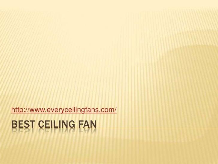 Best ceiling fan<br />http://www.everyceilingfans.com/<br />