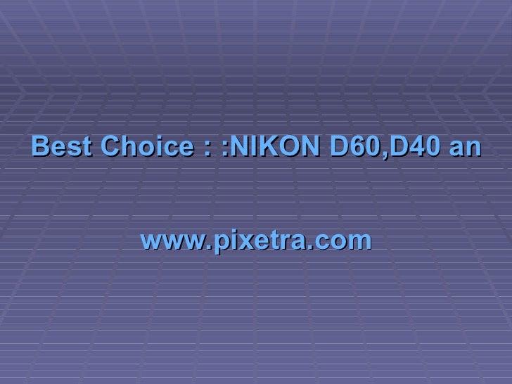 Best Choice : :NIKON D60,D40 and Sony Alpha 200K   www.pixetra.com