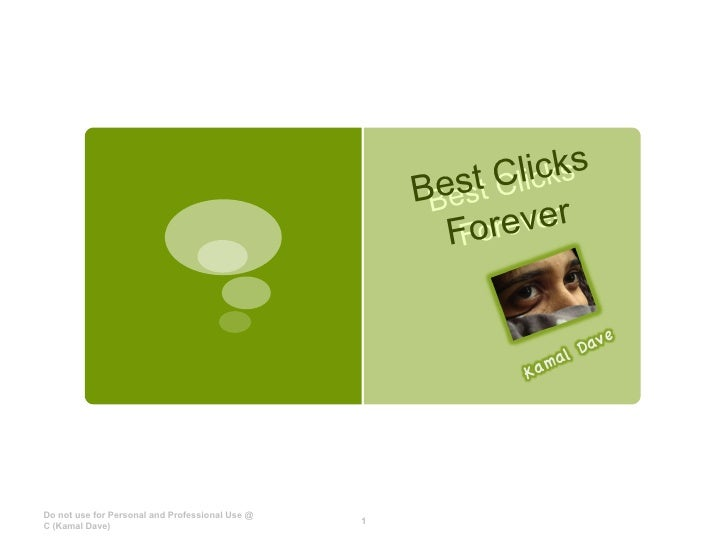 Best Clicks Forever Best Clicks Forever Do not use for Personal and Professional Use @ C (Kamal Dave)