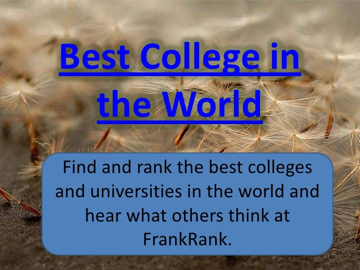 Best College in the World<br />Find and rank the best colleges and universities in the world and hear what others think at...