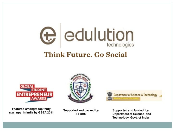 Think Future. Go Social  Featured amongst top thirty     Supported and backed by   Supported and funded bystart ups in Ind...