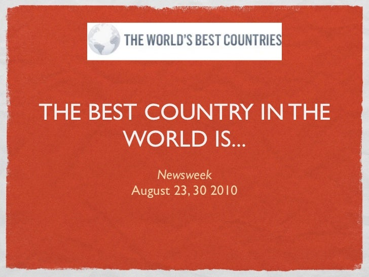 THE BEST COUNTRY IN THE       WORLD IS...           Newsweek       August 23, 30 2010