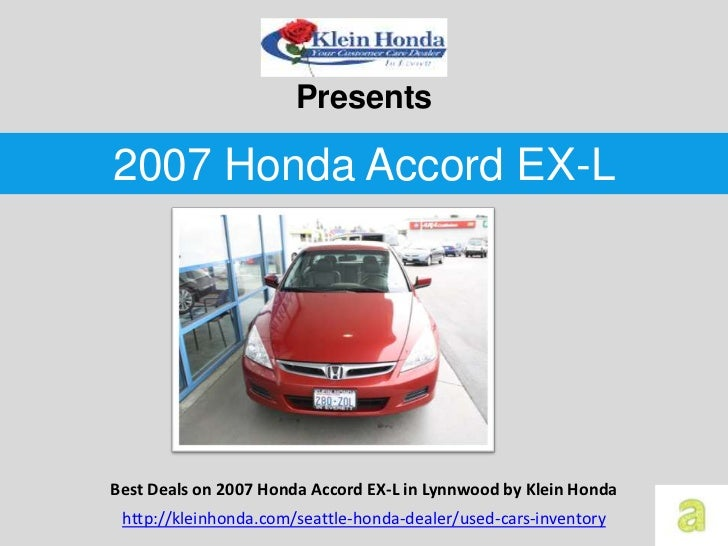 Presents2007 Honda Accord EX-LBest Deals on 2007 Honda Accord EX-L in Lynnwood by Klein Honda http://kleinhonda.com/seattl...