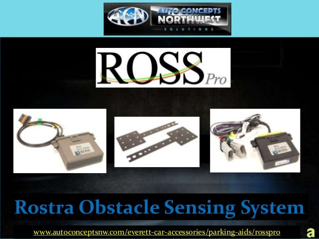 Rostra Obstacle Sensing System www.autoconceptsnw.com/everett-car-accessories/parking-aids/rosspro