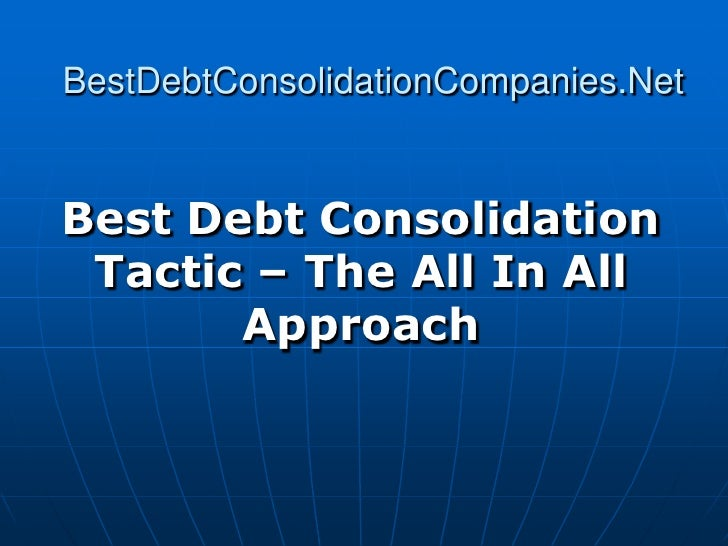 BestDebtConsolidationCompanies.Net   Best Debt Consolidation  Tactic – The All In All        Approach