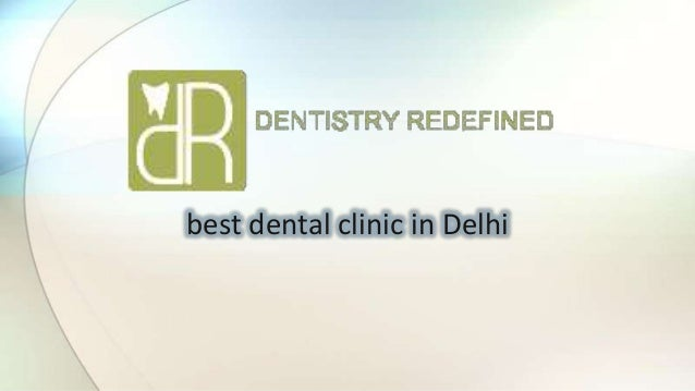 Dentistry Redefined -Best dental clinic in delhi