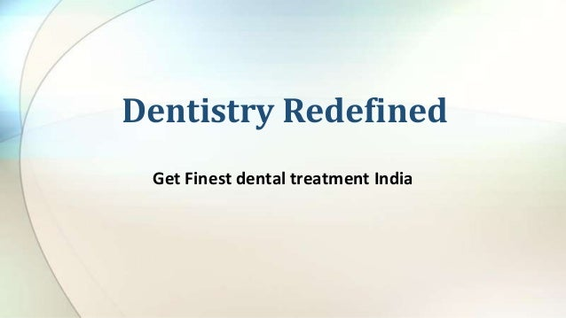 Dentistry Redefined Get Finest dental treatment India