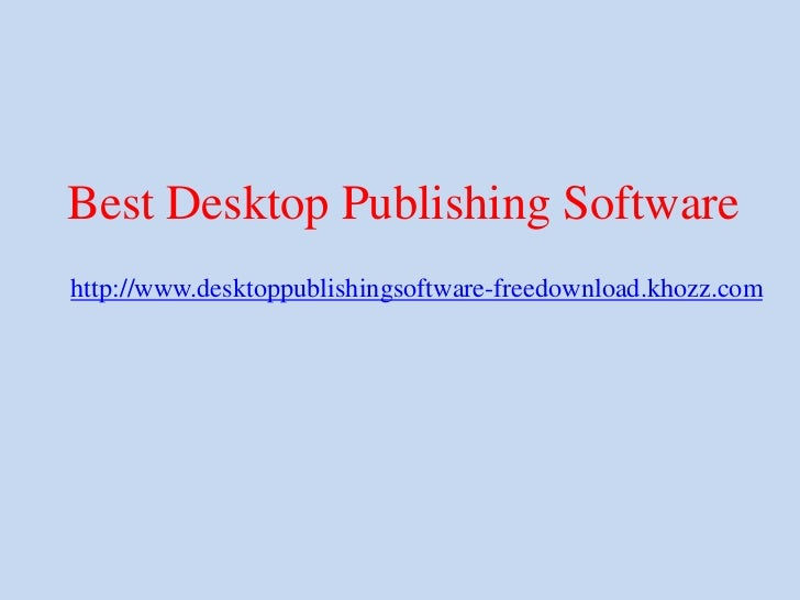 Best Desktop Publishing Softwarehttp://www.desktoppublishingsoftware-freedownload.khozz.com