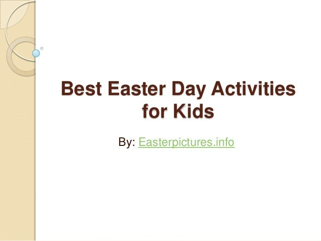 Best Easter Day Activities for Kids By: Easterpictures.info