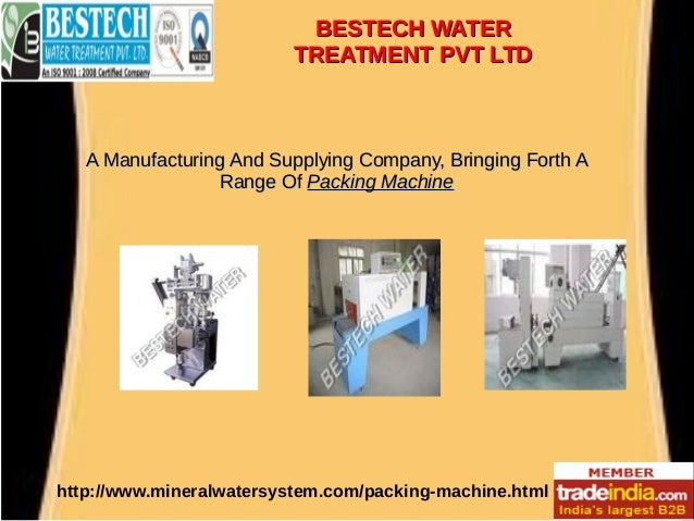 BESTECH WATERBESTECH WATER TREATMENT PVT LTDTREATMENT PVT LTD http://www.mineralwatersystem.com/packing-machine.html A Man...