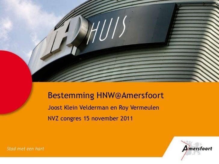Bestemming HNW@Amersfoort Joost Klein Velderman en Roy Vermeulen NVZ congres 15 november 2011