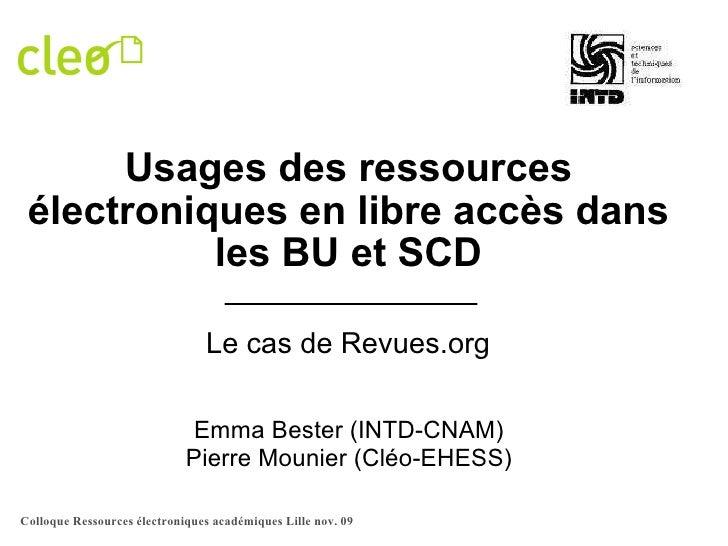 Usages des ressources électroniques en libre accès dans les BU et SCD Le cas de Revues.org Emma Bester (INTD-CNAM) Pierre ...