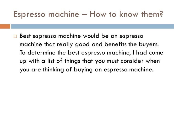 Espresso machine – How to know them?   Best espresso machine would be an espresso    machine that really good and benefit...