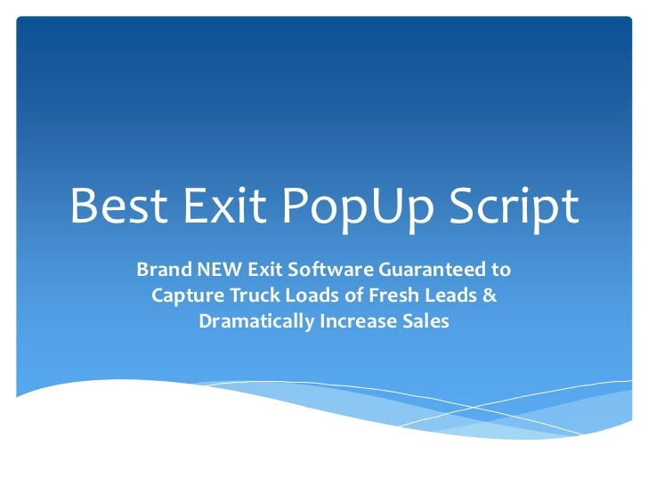 Best Exit PopUp Script  Brand NEW Exit Software Guaranteed to   Capture Truck Loads of Fresh Leads &        Dramatically I...