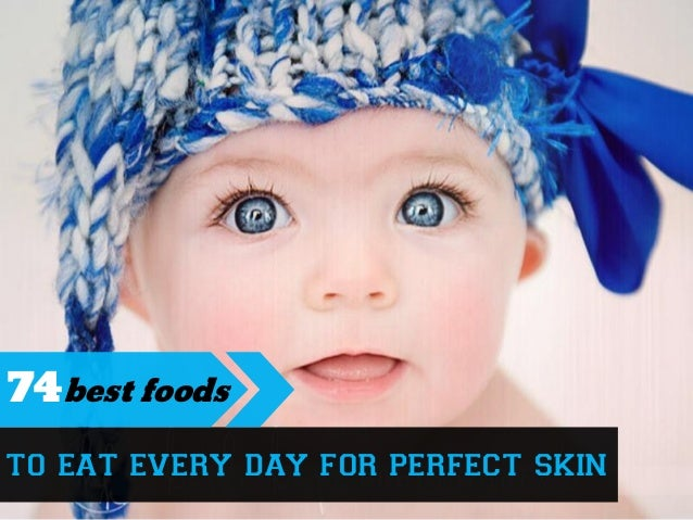 to eat every day for perfect skin 74best foods