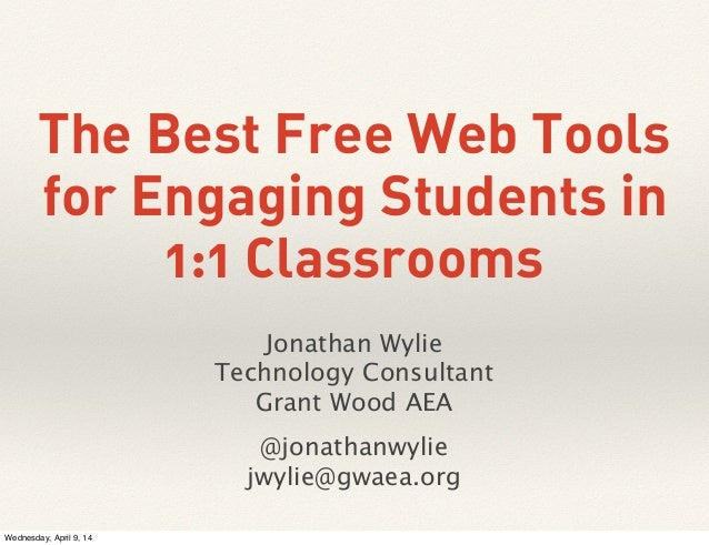 The Best Free Web Tools for Engaging Students in 1:1 Classrooms Jonathan Wylie Technology Consultant Grant Wood AEA @jonat...