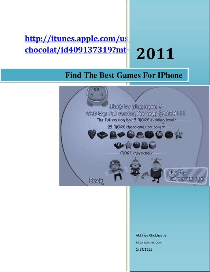 Find The Best Games For IPhone2011Abhinav ChokhavtiaZatungames.com2/14/2011http://itunes.apple.com/us/app/i-luv-chocolat/i...