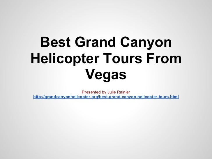 Best Grand CanyonHelicopter Tours From        Vegas                        Presented by Julie Rainierhttp://grandcanyonhel...