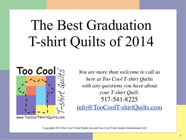 1 You are more than welcome to call us here at Too Cool T-shirt Quilts  with any questions you have about  your T-shirt ...