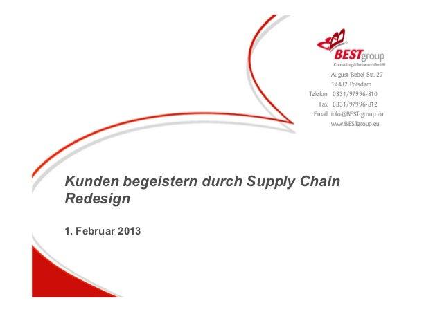 Kunden begeistern durch Supply Chain Redesign 1. Februar 2013 August-Bebel-Str. 27 14482 Potsdam Telefon 0331/97996-810 Fa...