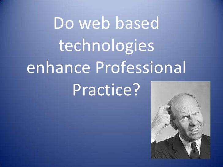 Do web based technologies enhance Professional Practice?<br />