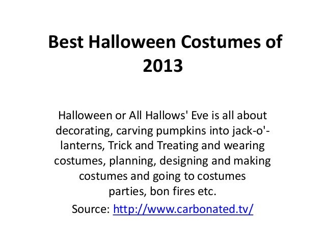 Best Halloween Costumes of 2013 Halloween or All Hallows' Eve is all about decorating, carving pumpkins into jack-o'lanter...