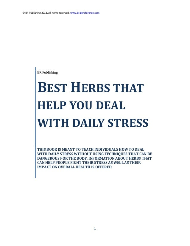 © BR Publishing 2013. All rights reserved. www.brainreference.com 1 BR Publishing BEST HERBS THAT HELP YOU DEAL WITH DAILY...