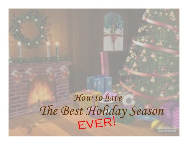 How to have  The Best Holiday Season ver! e