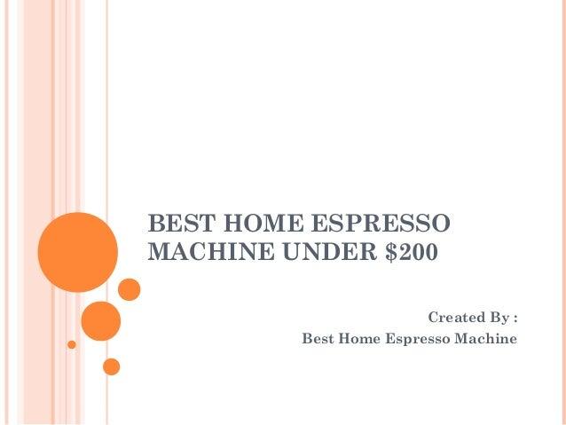 Best Coffee Maker Under 200 : Best home espresso machine under USD 200