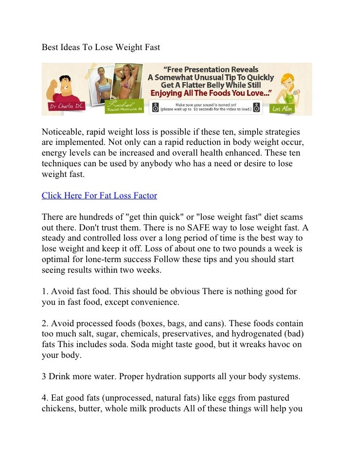 Best Ideas To Lose Weight FastNoticeable, rapid weight loss is possible if these ten, simple strategiesare implemented. No...