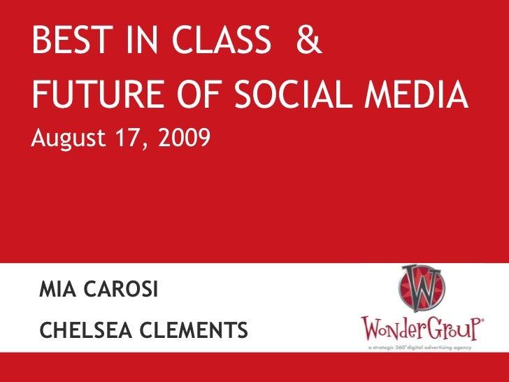 <ul><li>BEST IN CLASS  & </li></ul><ul><li>FUTURE OF SOCIAL MEDIA </li></ul><ul><li>August 17, 2009 </li></ul>MIA CAROSI C...