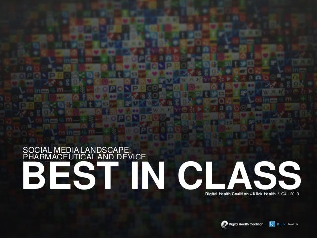 SOCIAL MEDIA LANDSCAPE: PHARMACEUTICAL AND DEVICE  BEST IN CLASS Digital Health Coalition + Klick Health / Q4 - 2013