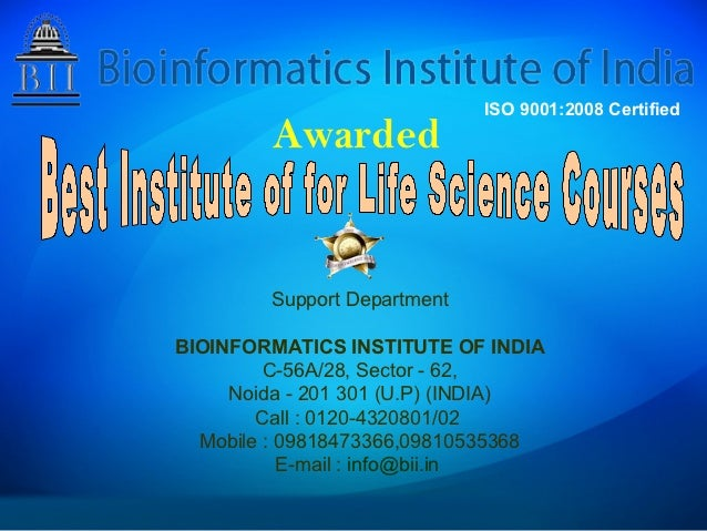 ISO 9001:2008 Certified        Awarded        Support DepartmentBIOINFORMATICS INSTITUTE OF INDIA         C-56A/28, Sector...